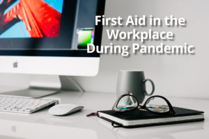 First aid in the workplace during Covid-19